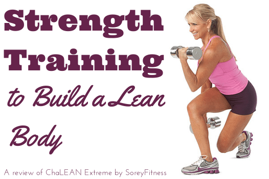 ChaLEAN Extreme Workouts – Strength Training to Build a Lean Body