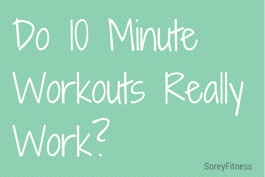 10 Minute Workouts -- Do They Work? The Top 4 for MAX Results