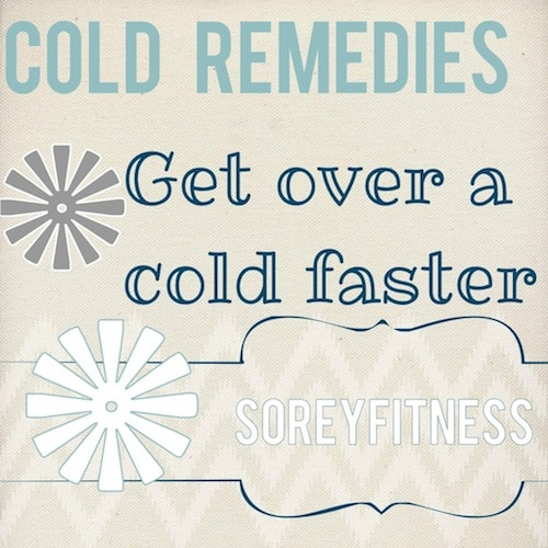 Cold Remedies - 12 Ways to Get Over a Cold and Feel Better