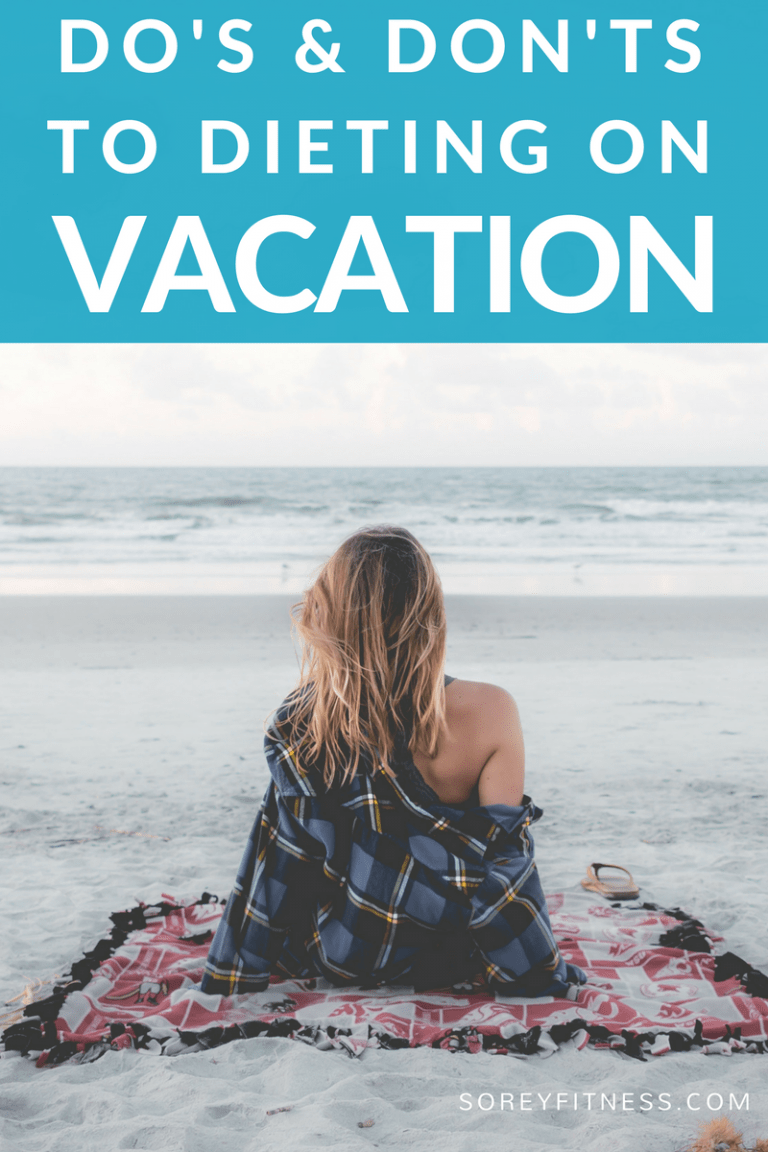 Vacation – The Dos & Don't of Eating & Working Out on Vacation
