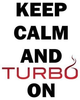 Keep Calm and Turbo On