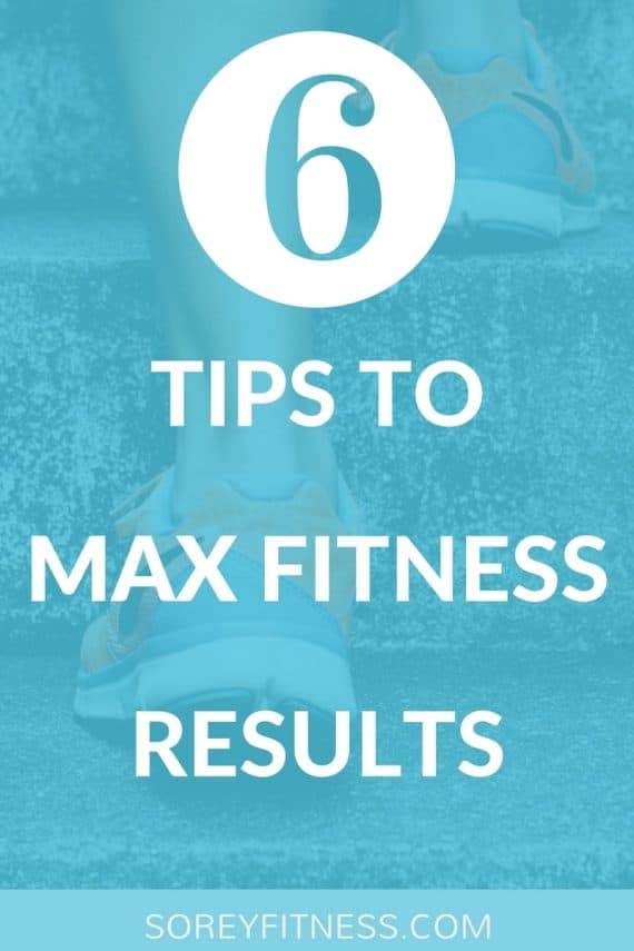 Maximize Your Fitness Results With These 6 Healthy Tricks