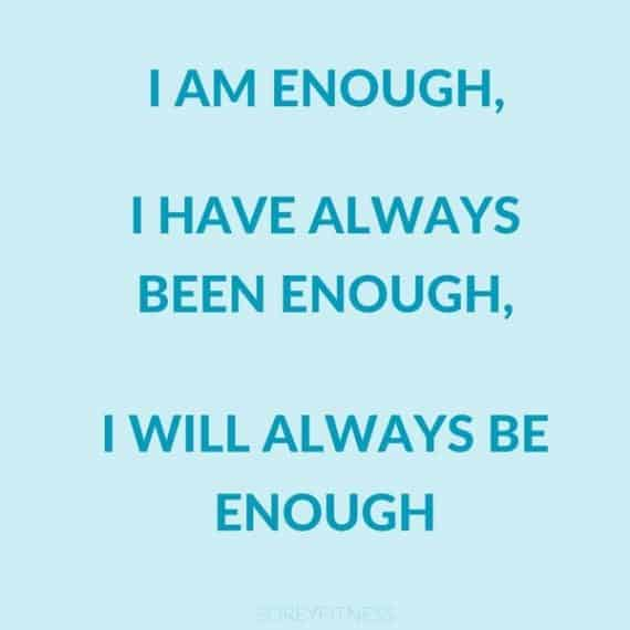 I am Enough, I have always been enough, I will always be enough - Positive Mindset