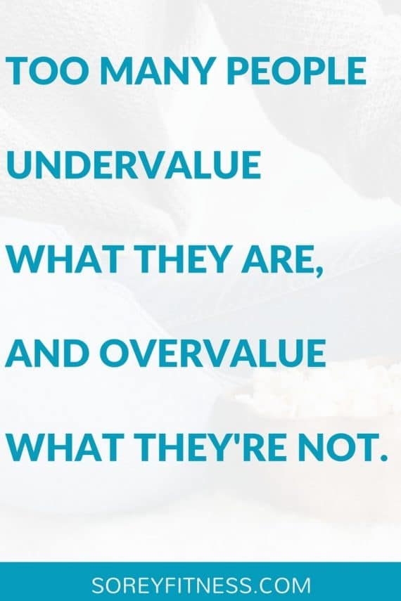 People undervalue what they are and overvalue what they're not. - inspirational quotes