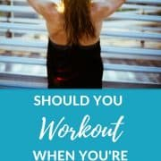 Should you workout while you are sick? Or is it better to recover and get back on track after you feel better?