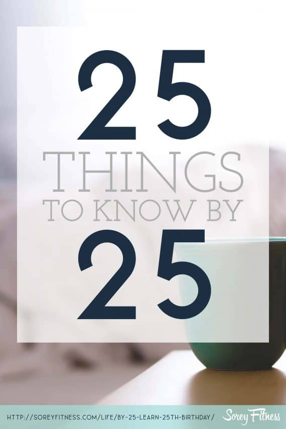 To celebrate my 25th birthday I put together a list of things I've learned. Here are 25 Things We Should Know by 25!