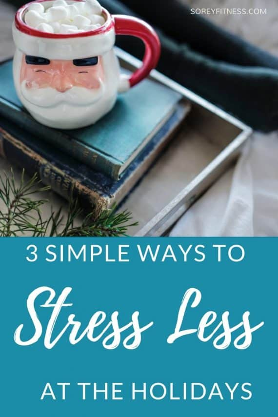 3 Simple Ways to Stress Less at the Holidays