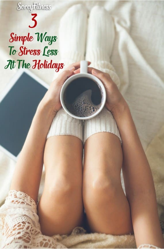 How to Stress Less at the Holidays – 3 Simple Tips