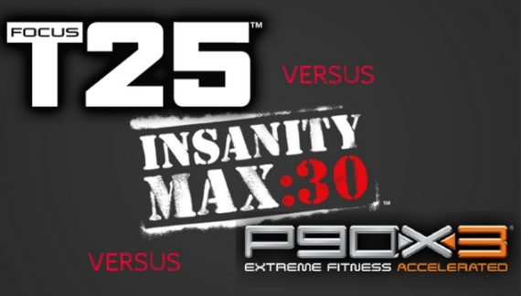 T25 vs Insanity Max 30 vs P90X3  – Which is Better for Weight Loss or Muscle Building?