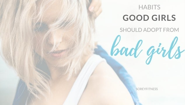 3 Habits Good Girls Should Adopt from Bad Girls to Be Happier