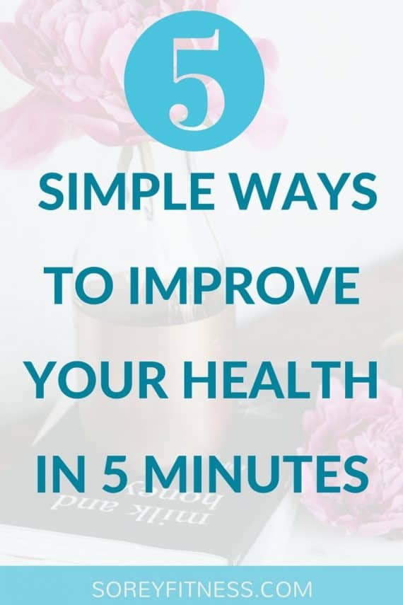 Simple Ways to Improve Your Health in Under 5 Minutes