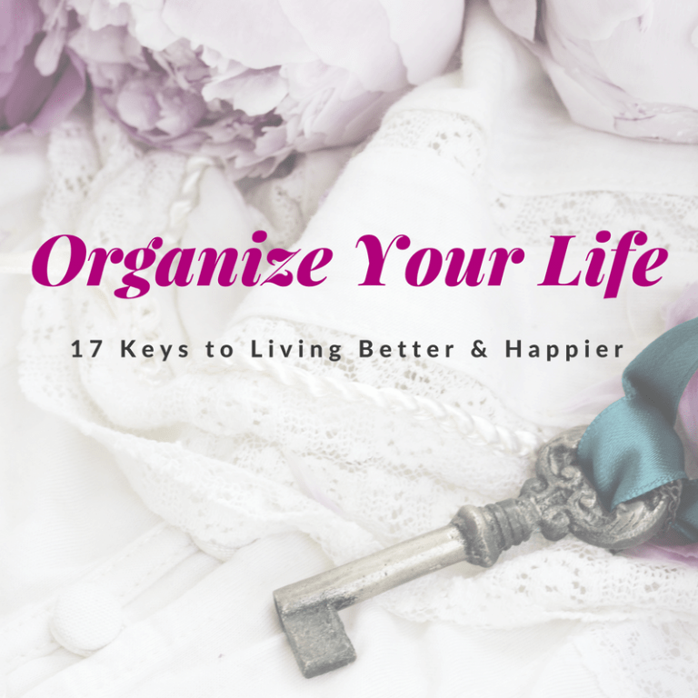 How to Organize Your Life: 17 Keys to Living Better and Happier