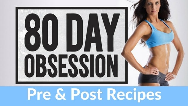 80 Day Obsession Pre and Post Workout Meals Recipes