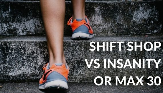 Shift Shop vs Insanity or Insanity MAX 30