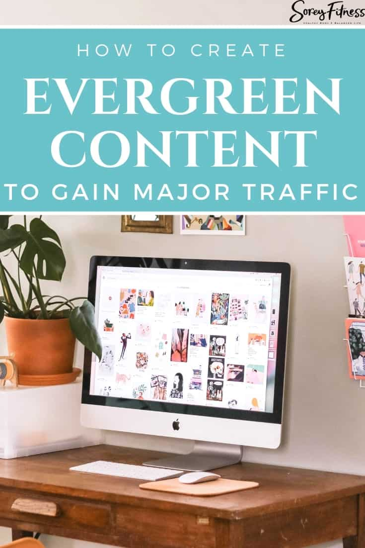 Evergreen Content: How To Create It and Why It Drives Major Traffic to You