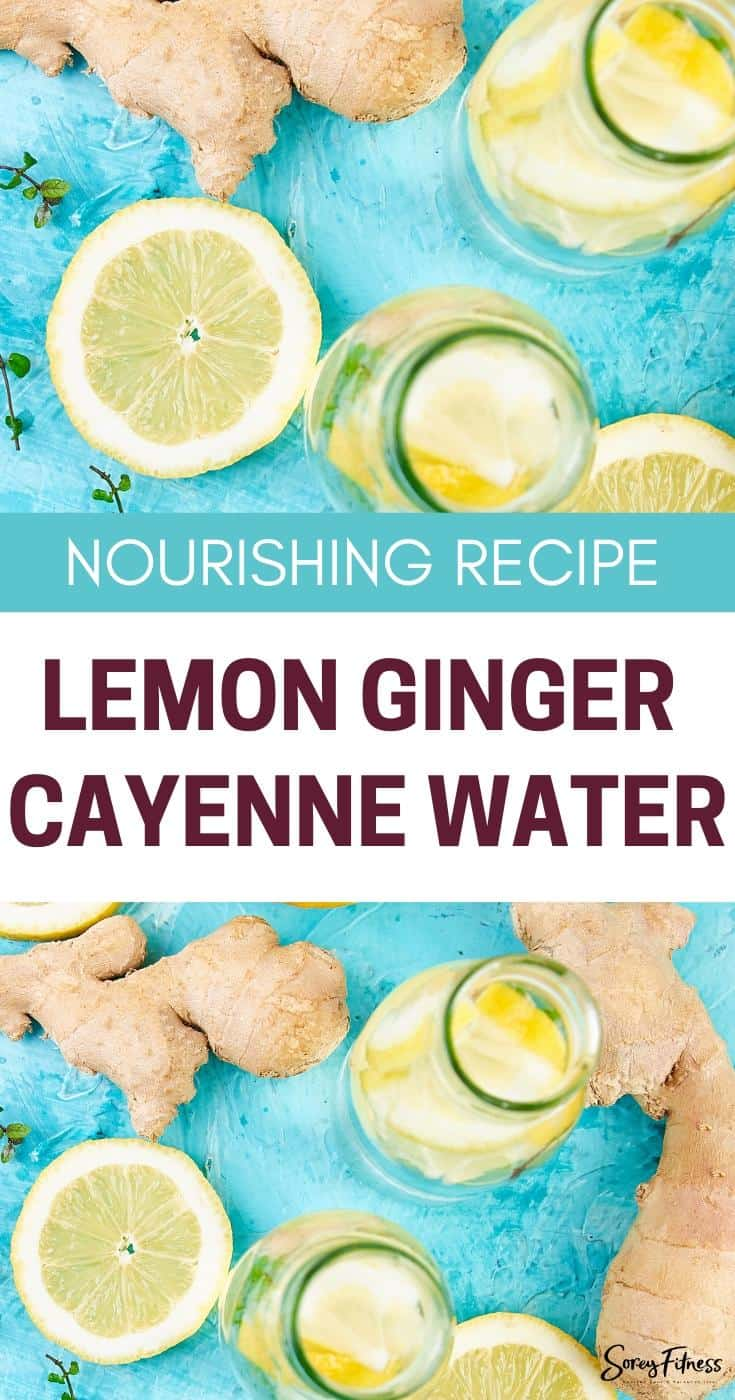 Collage of lemon water with ginger around it with the text overlay Nourishing Recipe: Lemon Ginger Cayenne Water